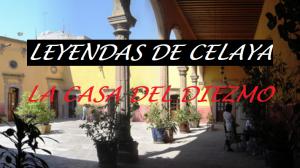 Leyendas de Celaya La Casa del Diezmo